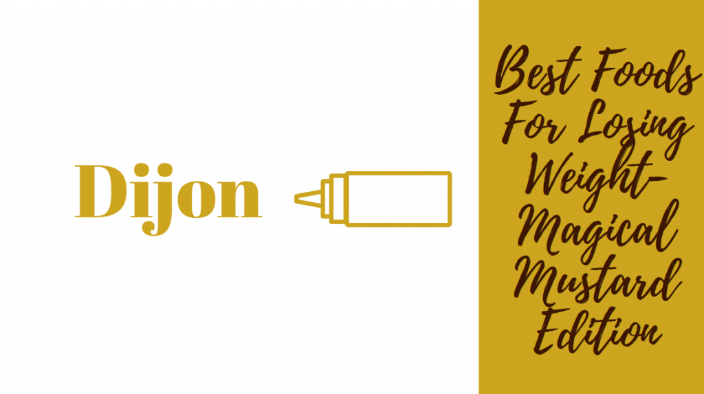 best foods for weight loss- Dijon, the magical mustard