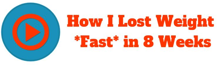 losing weight fast- 8 weeks